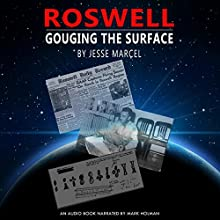 Roswell: Gouging the Surface Audiobook by Jesse Marcel Narrated by Mark Holman