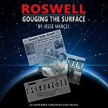 Roswell: Gouging the Surface | Livre audio Auteur(s) : Jesse Marcel Narrateur(s) : Mark Holman
