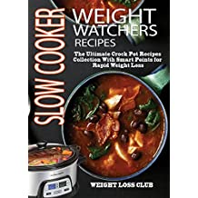 The Weight Watchers Slow Cooker Recipes Cookbook: The Ultimate Crock Pot Recipes Collection With Smart Points for Rapid Weight Loss( Including 2 Manuscripts, Slow Cooker Recipes, Weight Loss Recipes)