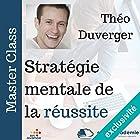Stratégie mentale de la réussite (Master Class)   Livre audio Auteur(s) : Théo Duverger Narrateur(s) : Théo Duverger