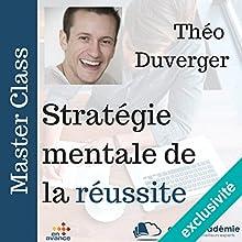 Stratégie mentale de la réussite | Livre audio Auteur(s) : Théo Duverger Narrateur(s) : Théo Duverger