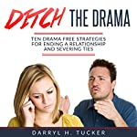 Ditch the Drama: Ten Drama Free Strategies for Ending a Relationship and Severing Ties | Darryl H. Tucker
