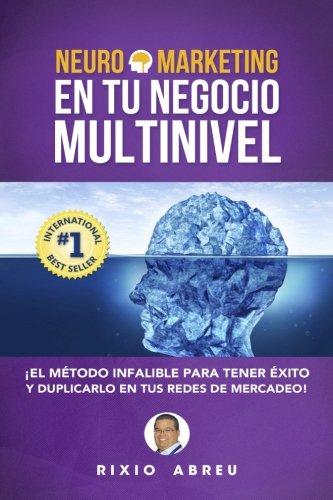 Neuromarketing En Tu Negocio Multinivel: El Metodo Infalible Para Tener Exito Y Duplicarlo En Tus Redes De Mercadeo (Los Codigos Secretos de Internet) (Volume 2) (Spanish Edition) [Rixio Abreu] (Tapa Blanda)