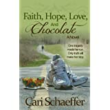 Faith, Hope, Love, and Chocolate: One tragedy made her run. Only truth will make her stop.