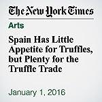 Spain Has Little Appetite for Truffles, but Plenty for the Truffle Trade | Raphael Minder