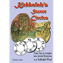 Kabbalah's Secret Circles: Time Line & Insights Into Jewish Mysticism and the Kabbalah Wheel