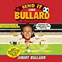 Bend It Like Bullard Audiobook by Jimmy Bullard Narrated by David John