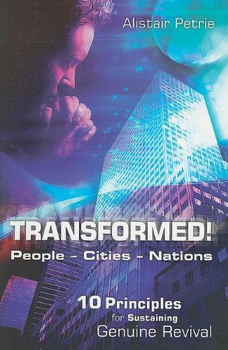 Transformed! People Cities Nations: 10 Principals for Sustaining True Revival