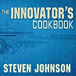 The Innovator's Cookbook: Essentials for Inventing What Is Next | Steven Johnson