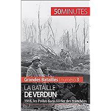 La bataille de Verdun: 1916, les Poilus dans l'enfer des tranchées (Grandes Batailles t. 3) (French Edition)