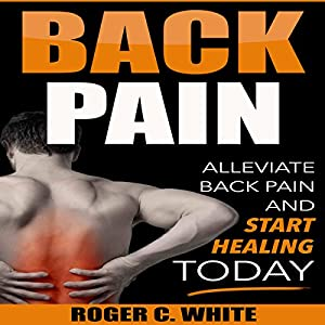 Back Pain: Alleviate Back Pain and Start Healing Today Audiobook