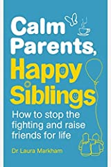 Calm Parents, Happy Siblings: How to stop the fighting and raise friends for life by Dr. Laura Markham (2015-06-04) Paperback