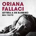 Lettera a un bambino mai nato Audiobook by Oriana Fallaci Narrated by Oriana Fallaci