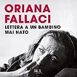 Lettera a un bambino mai nato | Oriana Fallaci