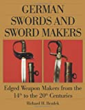 German Swords and Sword Makers: Edged Weapon Makers from the 14th to the 20th Centuries