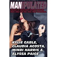 Manipulated: Stories of Dominant Women Getting their Way and the Men they Overcome