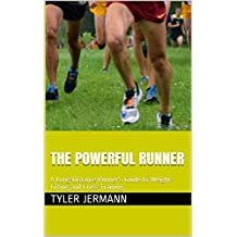 The Powerful Runner: A Long-Distance Runner's Guide to Weight-Lifting and Cross-Training