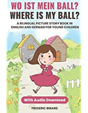 Wo ist mein Ball? - Where is my ball?: A Bilingual Picture Story Book in English and German for Young Children With Audio (Children Books In German)