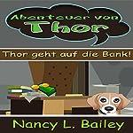 Abenteuer von Thor [Thor's Adventure: Thor Goes to the Bank!]: Thor geht auf die Bank! | Nancy L. Bailey