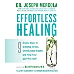 Effortless Healing: 9 Simple Ways to Sidestep Illness, Shed Excess Weight, and Help Your Body Fix Itself | Dr. Joseph Mercola,David Perlmutter, M.D. (foreword)