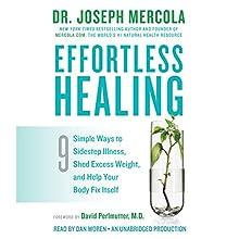 Effortless Healing: 9 Simple Ways to Sidestep Illness, Shed Excess Weight, and Help Your Body Fix Itself | Livre audio Auteur(s) : Dr. Joseph Mercola, David Perlmutter, M.D. (foreword) Narrateur(s) : Dan Woren