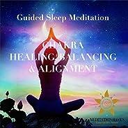 Guided Sleep Meditation - Chakra Healing, Balancing & Alignment