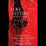 Obeying Desire: Love Letters, Volume 1 | Ginny Glass, Christina Thacher, Emily Cale, Maggie Wells