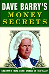 Dave Barry's Money Secrets: Like: Why Is There a Giant Eyeball on the Dollar? Kindle Edition