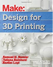Make: Design for 3D Printing: Scanning, Creating, Editing, Remixing, and Making in Three Dimensions (Make : Technology on Your Time)