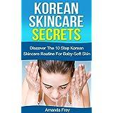 Skin Care: Korean Skincare Secrets: The 10 Step Korean Skincare Routine For Baby-Soft Skin (Skin care recipes, Skin care tips, Skin care secrets,)
