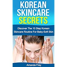 Skin Care: Korean Skincare Secrets: The 10 Step Korean Skincare Routine For Baby-Soft Skin (Skin care recipes, Skin care tips, Skin care secrets,)
