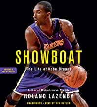 Showboat: The Life of Kobe Bryant Audiobook by Roland Lazenby Narrated by Ron Butler