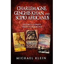Charlemagne, Genghis Khan, and Scipio Africanus: History's Ultimate Trilogy (3 books in 1)