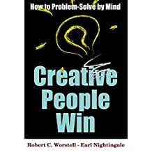Creative People Win: How to Problem Solve by Mind (How to Completely Change Your Life Book 7)