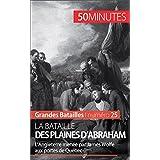 La bataille des plaines d'Abraham: L'Angleterre menée par James Wolfe aux portes de Québec (Grandes Batailles t. 25) (French Edition)