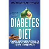 Diabetes Diet: The Worst 10 Foods For Diabetics (That Can Kill You) & The Best Carbs, Fats, Proteins And Superfoods To Stop & Reverse Diabetes