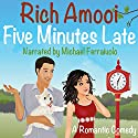 Five Minutes Late: A Romantic Comedy Audiobook by Rich Amooi Narrated by Michael Ferraiuolo