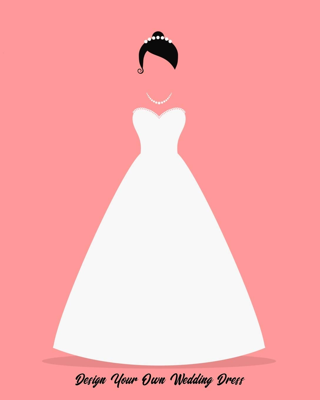 Design Your Own Wedding Dress: Sketchbook with Figure Template to