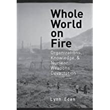 Whole World on Fire: Organizations, Knowledge, and Nuclear Weapons Devastation