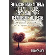 20 Days of Inner Alchemy to Create the Close, Happy and Loving Relationship You: Learn Techniques and Tools That Will Transform Your Relationship or Attract a Great One Into Your Life