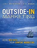 Outside-In Marketing: Using Big Data to Guide Your