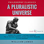 A Pluralistic Universe by William James: The Complete Work Plus an Overview, Chapter by Chapter Summary and Author Biography! | William James,Israel Bouseman