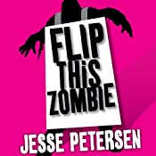 Flip This Zombie: Living with the Dead, Book 2 | Jesse Petersen