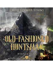 Old-Fashioned Huntsman: A GameLit Urban Fantasy (High Table Hijinks, Book 2)