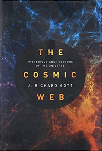 The Cosmic Web Mysterious Architecture Of The Universe Gott J Richard 9780691157269 Amazon Com Books