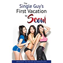 The Single Guy's First Vacation To Seoul: Helping guys take the perfect first trip to enjoy the Seoul, South Korea nightlife