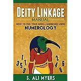 Deity Linkage Manual: How to Find Your Gods & Goddesses Using Numerology (spiritual parents, matron & patron deities, how to setup altar, prayer, offerings)
