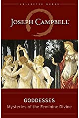 Goddesses: Mysteries of the Feminine Divine (Collected Works of Joseph Campbell) Hardcover