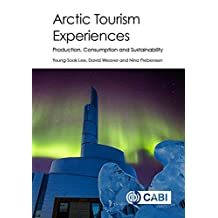 Arctic Tourism Experiences: Production, Consumption and Sustainability