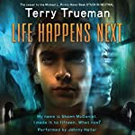 Life Happens Next   Terry Trueman